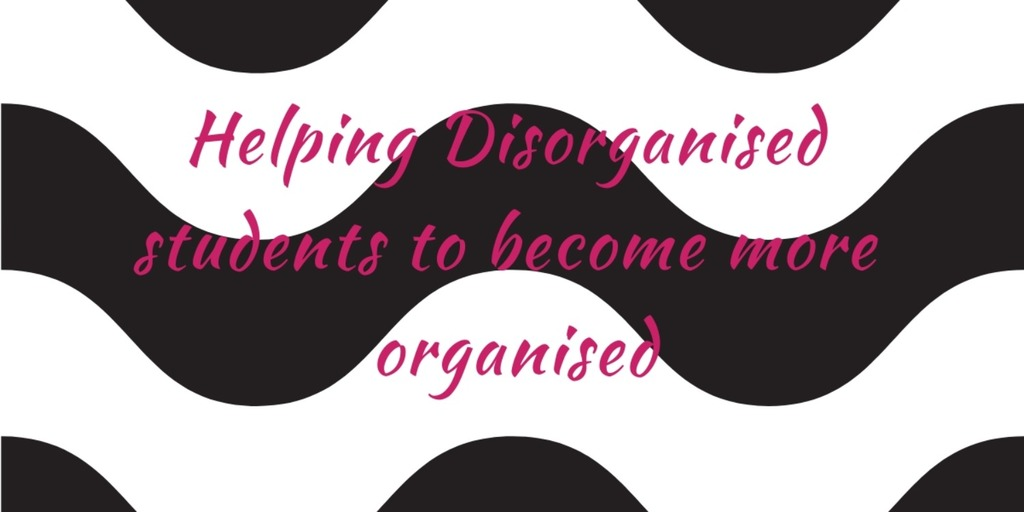 Helping disorganised students to become more organised