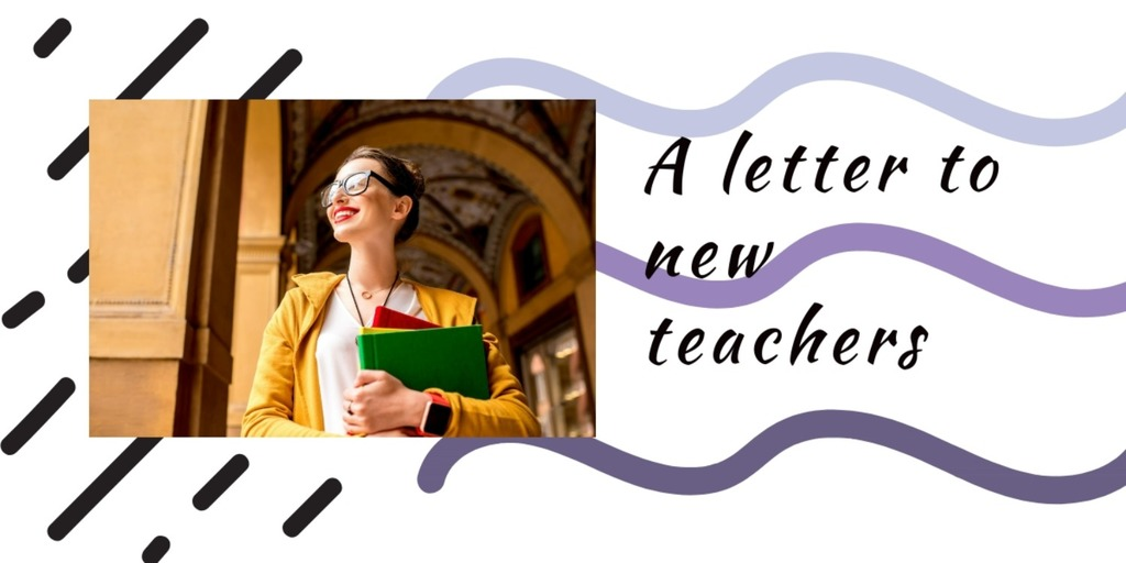 A letter to New Teachers.